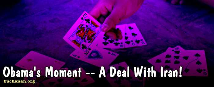 Obama's Moment — A Deal With Iran!