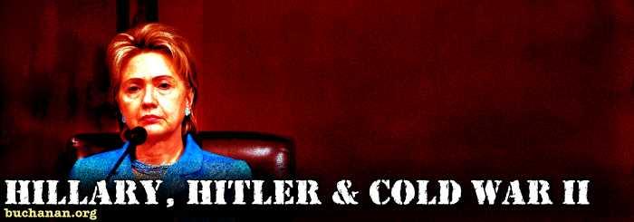 Hillary, Hitler & Cold War II