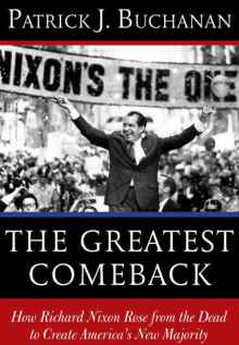 THE GREATEST COMEBACK: How Richard Nixon Rose from the Dead to Create America's New Majority